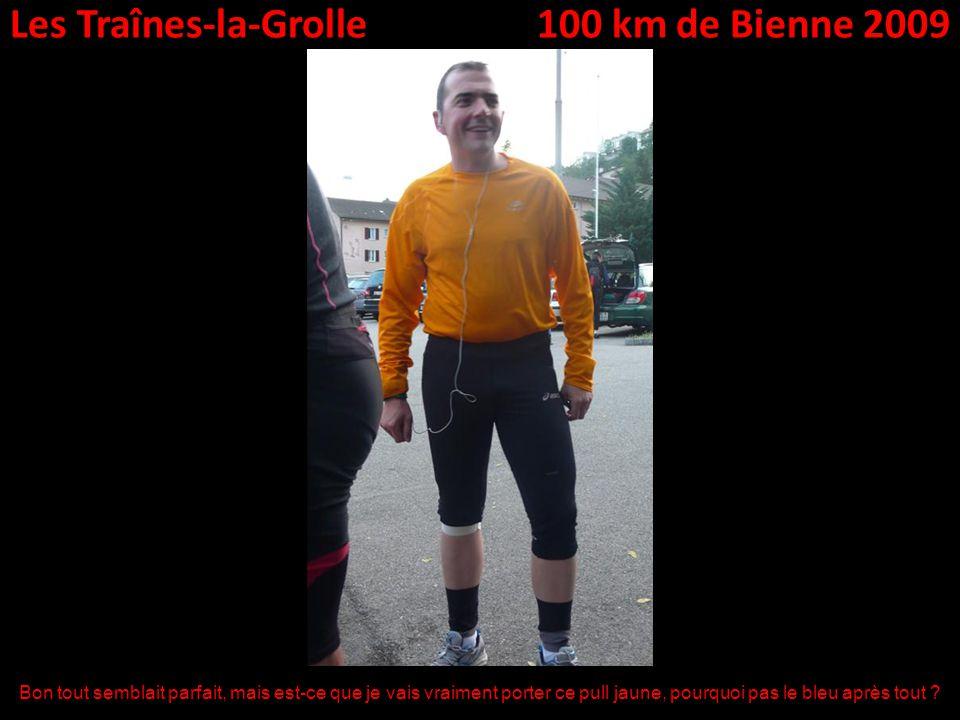 Les Traînes-la-Grolle100 km de Bienne 2009 Bon tout semblait parfait, mais est-ce que je vais vraiment porter ce pull jaune, pourquoi pas le bleu après tout ?