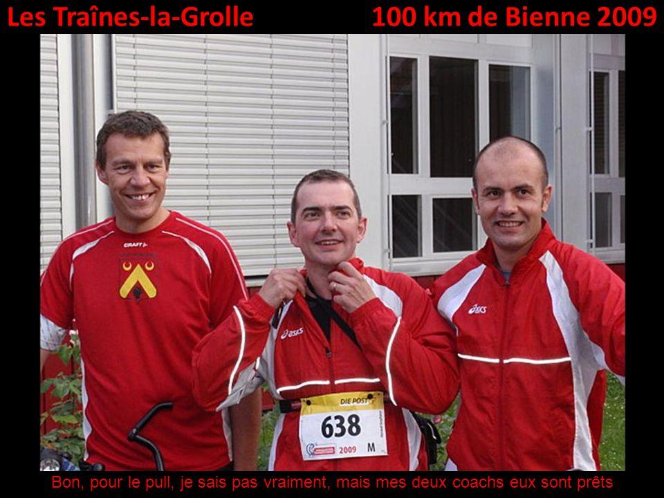 Les Traînes-la-Grolle100 km de Bienne 2009 Bon, pour le pull, je sais pas vraiment, mais mes deux coachs eux sont prêts