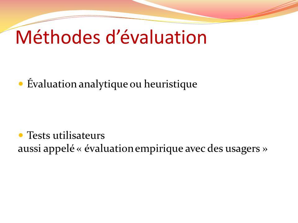 Méthodes dévaluation Évaluation analytique ou heuristique Tests utilisateurs aussi appelé « évaluation empirique avec des usagers »