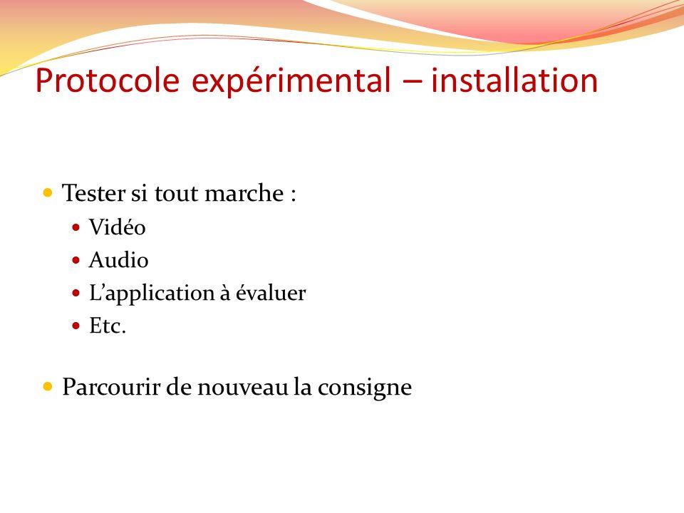 Protocole expérimental – installation Tester si tout marche : Vidéo Audio Lapplication à évaluer Etc.