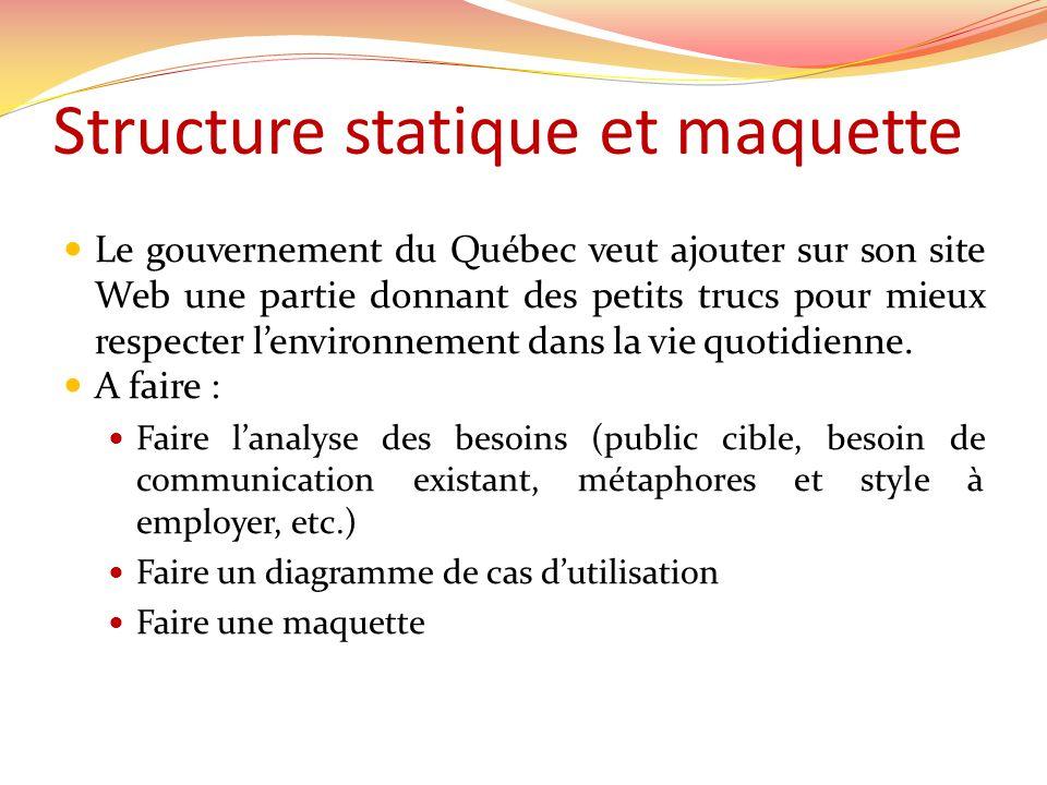 Structure statique et maquette Le gouvernement du Québec veut ajouter sur son site Web une partie donnant des petits trucs pour mieux respecter lenvironnement dans la vie quotidienne.
