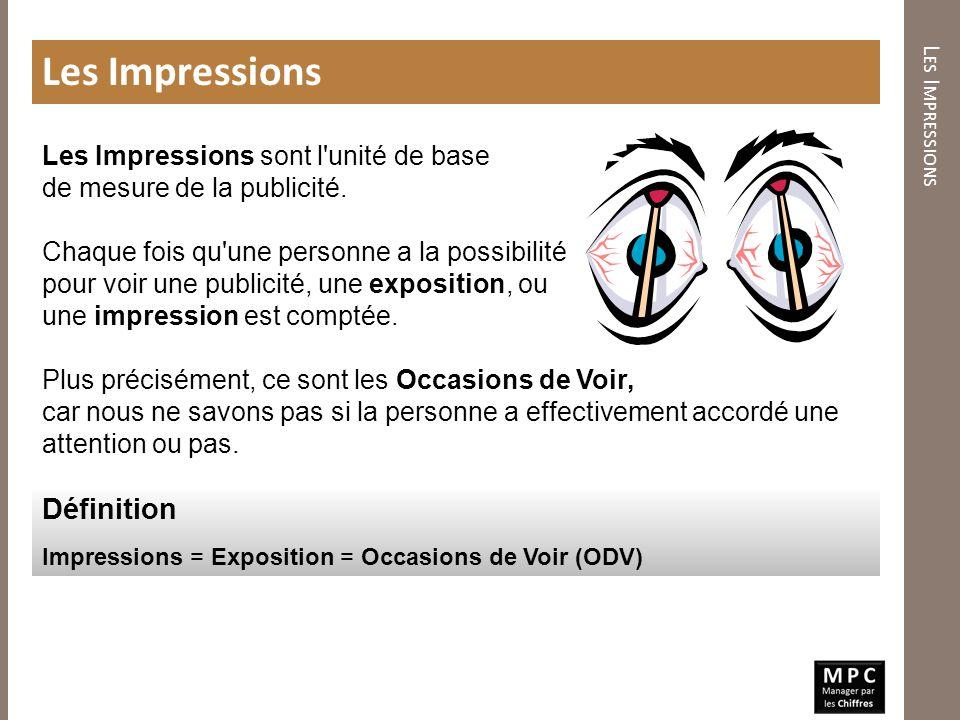 L ES I MPRESSIONS Les Impressions Les Impressions sont l'unité de base de mesure de la publicité. Chaque fois qu'une personne a la possibilité pour vo