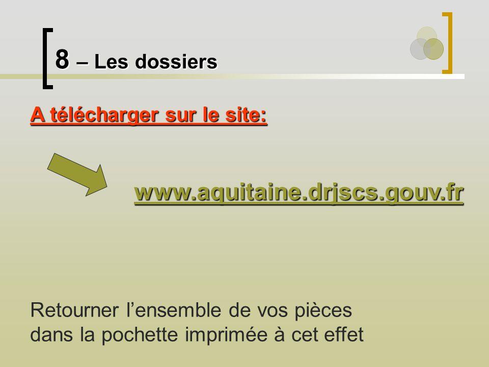 8 – Les dossiers A télécharger sur le site: www.aquitaine.drjscs.gouv.fr Retourner lensemble de vos pièces dans la pochette imprimée à cet effet