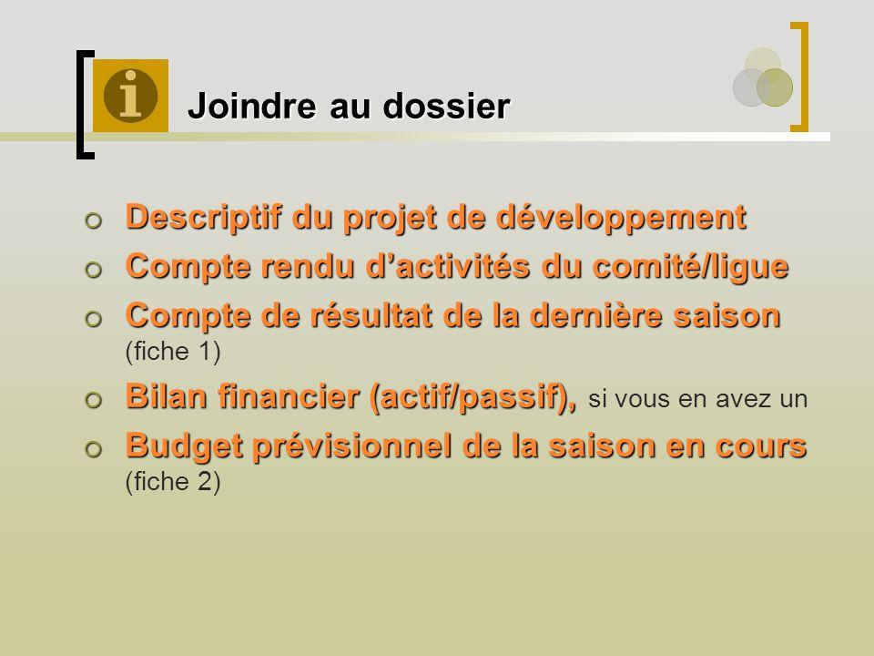 Joindre au dossier Joindre au dossier Descriptif du projet de développement Descriptif du projet de développement Compte rendu dactivités du comité/li