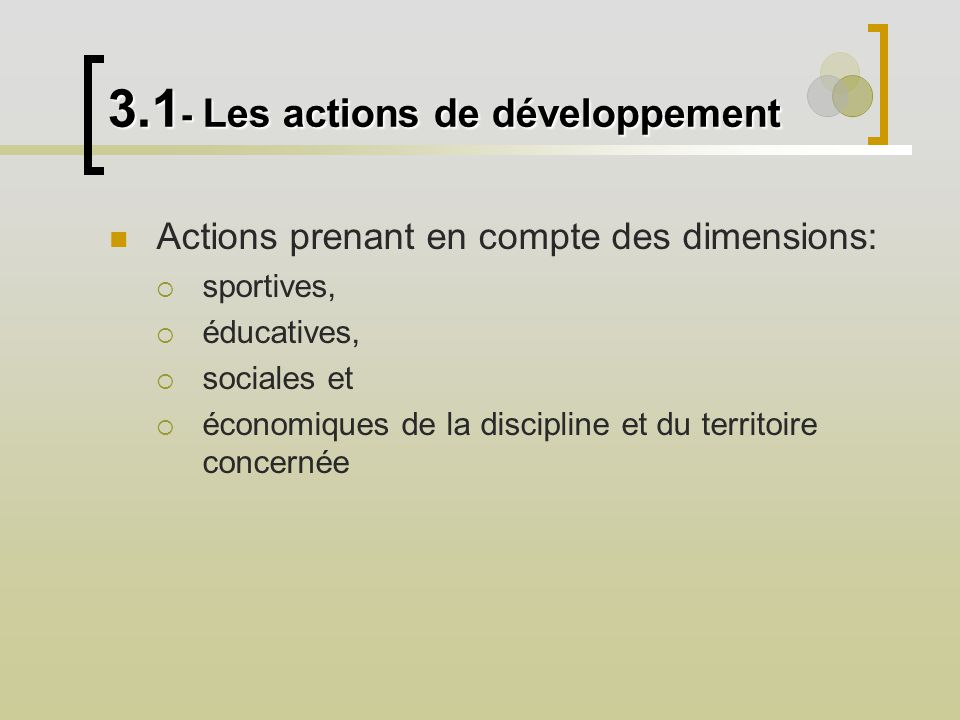 3.1 - Les actions de développement Actions prenant en compte des dimensions: sportives, éducatives, sociales et économiques de la discipline et du territoire concernée