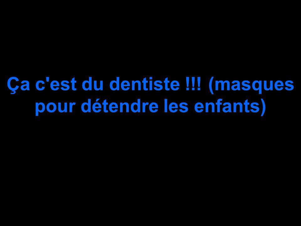 Ça c'est du dentiste !!! (masques pour détendre les enfants)