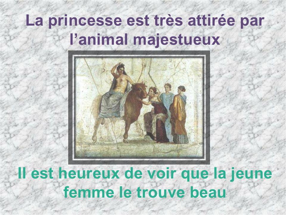 La princesse est très attirée par lanimal majestueux Il est heureux de voir que la jeune femme le trouve beau