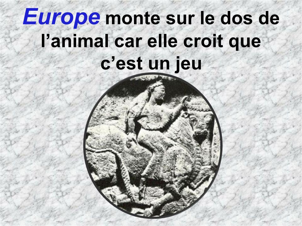 Europe monte sur le dos de lanimal car elle croit que cest un jeu