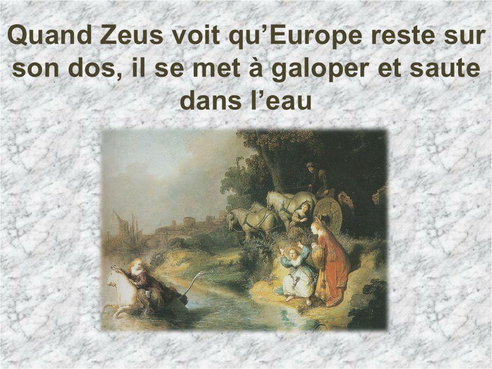 Quand Zeus voit quEurope reste sur son dos, il se met à galoper et saute dans leau