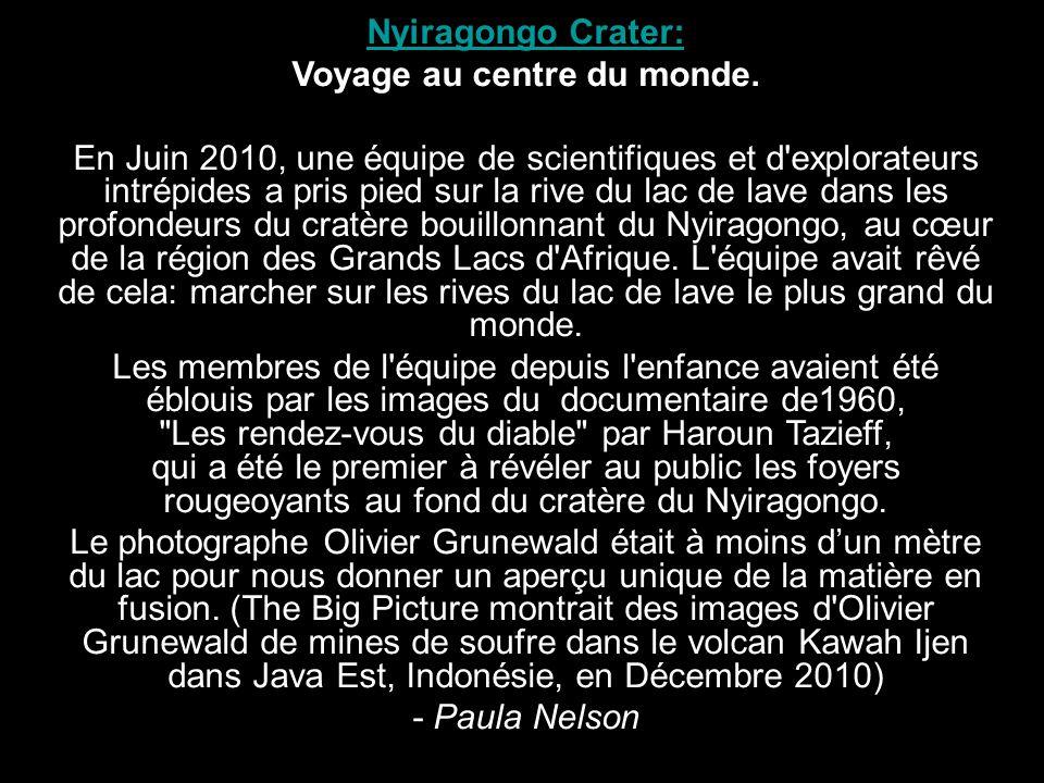 par jaco Nyiragongo Crater: Voyage au centre du monde. En Juin 2010, une équipe de scientifiques et d'explorateurs intrépides a pris pied sur la rive