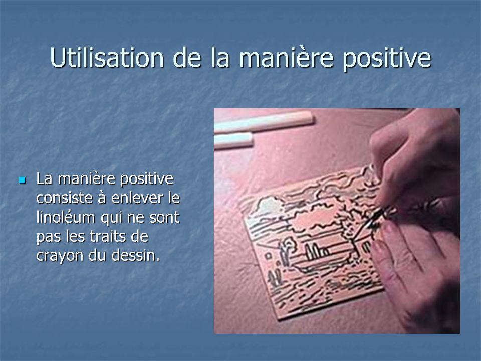 Utilisation de la manière positive La manière positive consiste à enlever le linoléum qui ne sont pas les traits de crayon du dessin. La manière posit