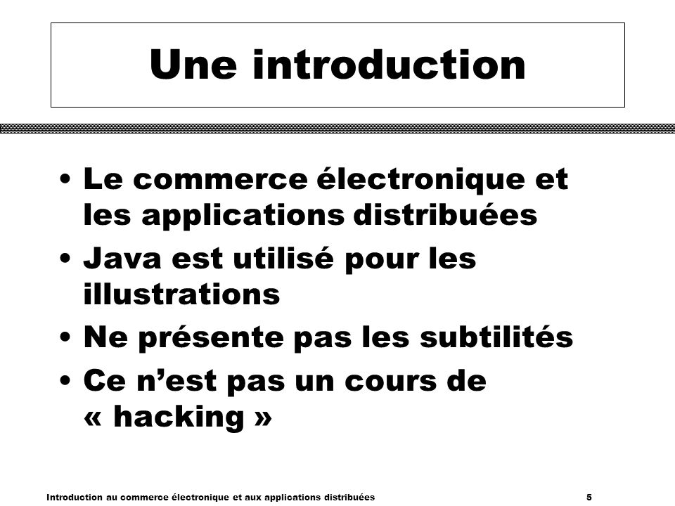 Introduction au commerce électronique et aux applications distribuées 5 Une introduction Le commerce électronique et les applications distribuées Java