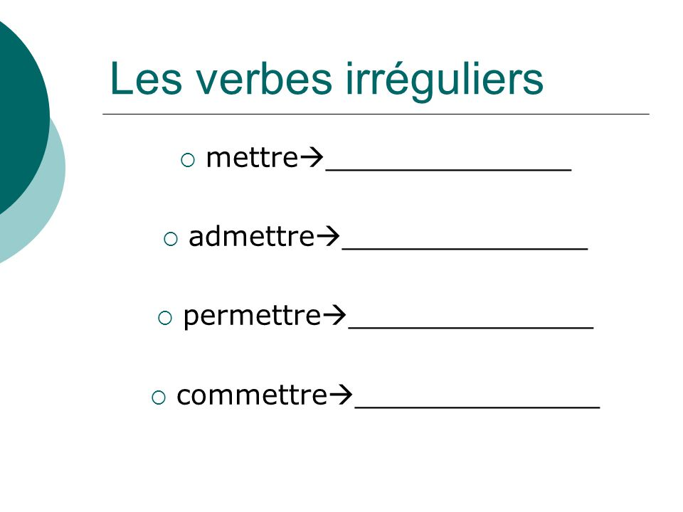 Les verbes irréguliers mettre ______________ admettre ______________ permettre ______________ commettre ______________