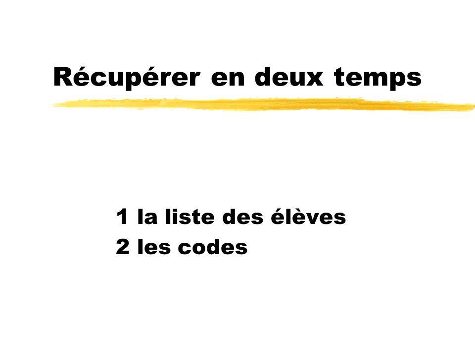 Récupérer en deux temps 1 la liste des élèves 2 les codes