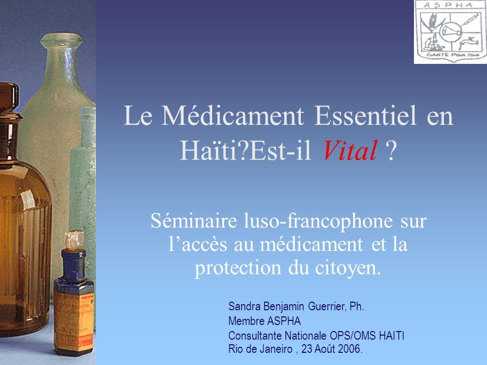 Le Médicament Essentiel en Haïti?Est-il Vital ? Séminaire luso-francophone sur laccès au médicament et la protection du citoyen. Sandra Benjamin Guerr