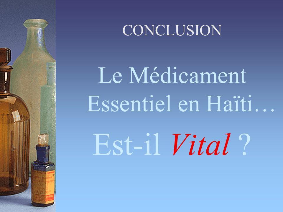CONCLUSION Le Médicament Essentiel en Haïti… Est-il Vital ?