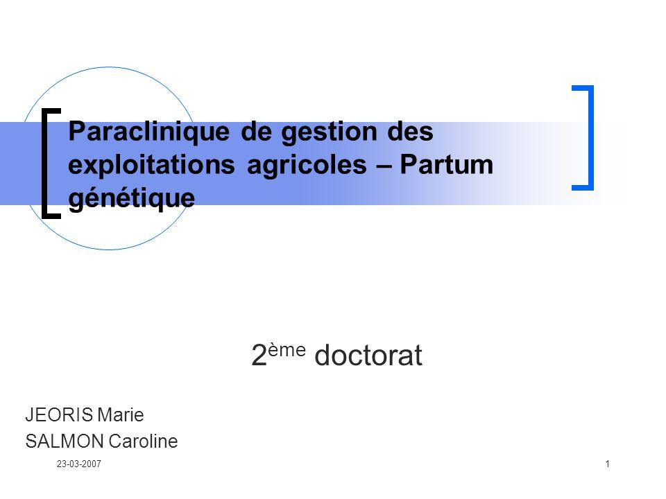 23-03-20071 Paraclinique de gestion des exploitations agricoles – Partum génétique 2 ème doctorat JEORIS Marie SALMON Caroline