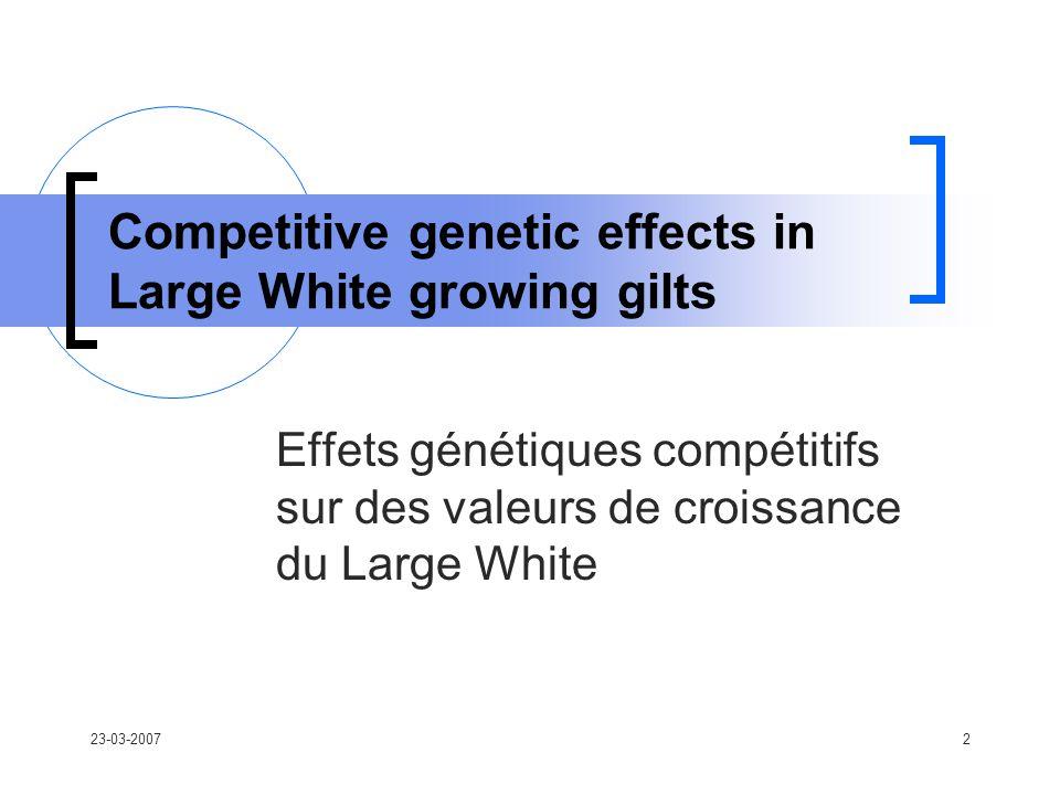 23-03-20072 Competitive genetic effects in Large White growing gilts Effets génétiques compétitifs sur des valeurs de croissance du Large White
