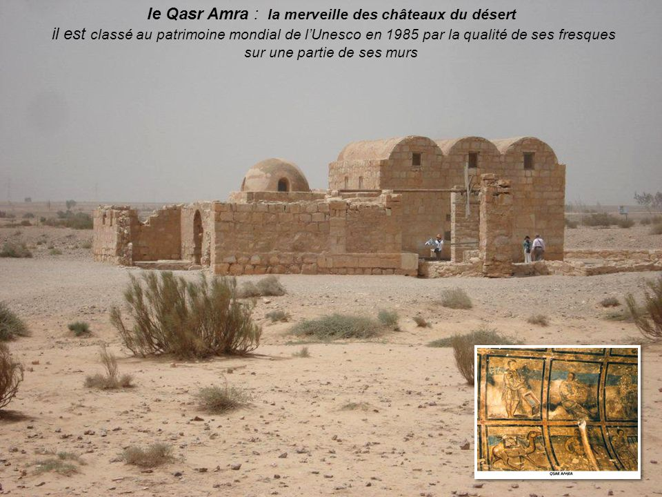 le Qasr Amra : la merveille des châteaux du désert il est classé au patrimoine mondial de lUnesco en 1985 par la qualité de ses fresques sur une partie de ses murs