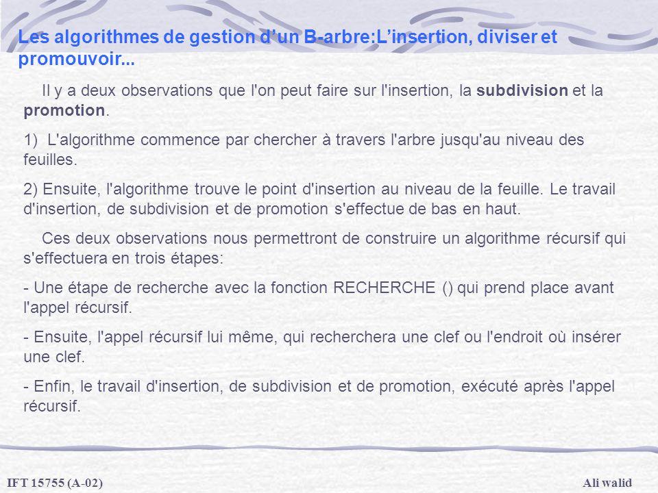 Ali walidIFT 15755 (A-02) Les algorithmes de gestion dun B-arbre:Linsertion, diviser et promouvoir... Il y a deux observations que l'on peut faire sur