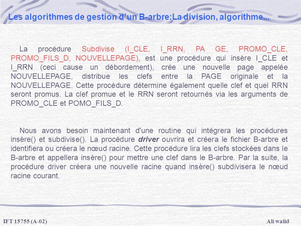 Ali walidIFT 15755 (A-02) Les algorithmes de gestion dun B-arbre:La division, algorithme... La procédure Subdivise (I_CLE, I_RRN, PA GE, PROMO_CLE, PR