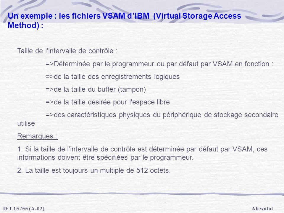 Ali walidIFT 15755 (A-02) Un exemple : les fichiers VSAM dIBM (Virtual Storage Access Method) : Taille de l'intervalle de contrôle : =>Déterminée par