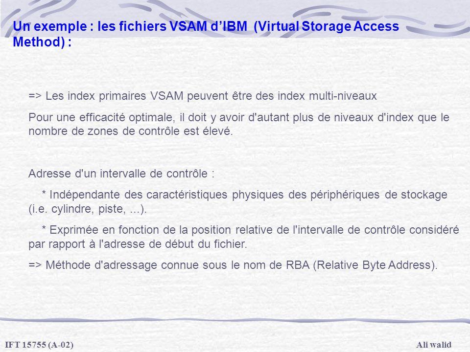 Ali walidIFT 15755 (A-02) Un exemple : les fichiers VSAM dIBM (Virtual Storage Access Method) : => Les index primaires VSAM peuvent être des index mul