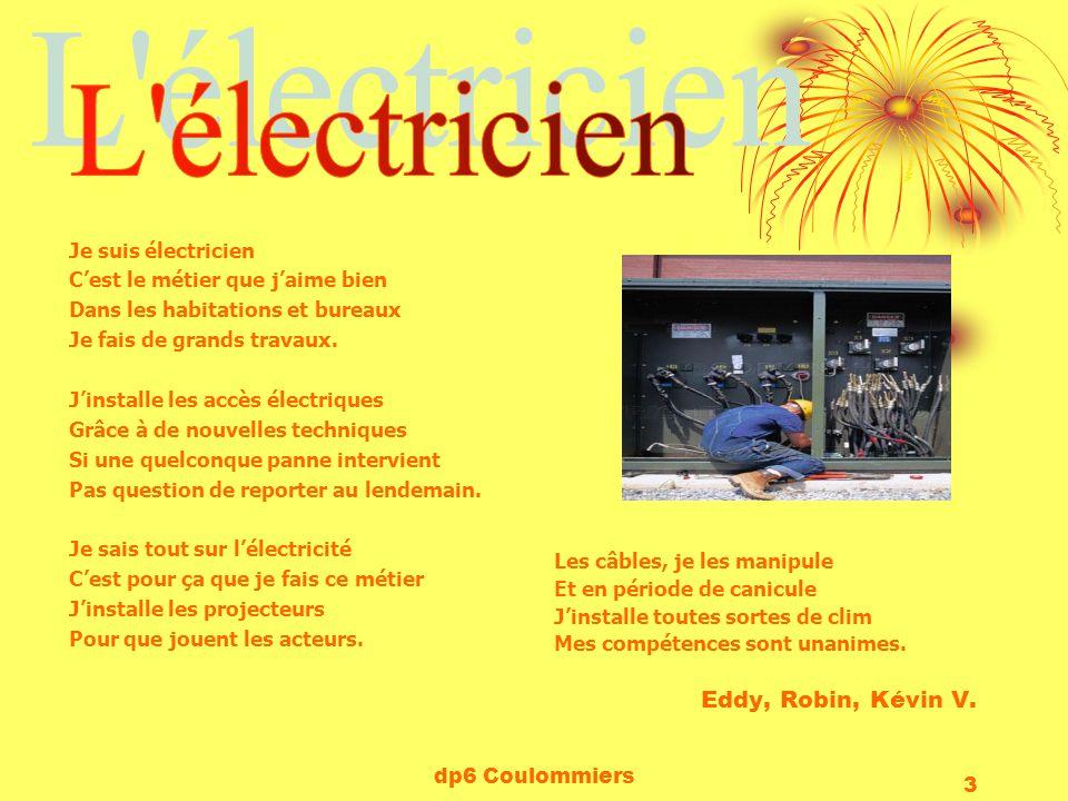 dp6 Coulommiers 3 Je suis électricien Cest le métier que jaime bien Dans les habitations et bureaux Je fais de grands travaux. Jinstalle les accès éle