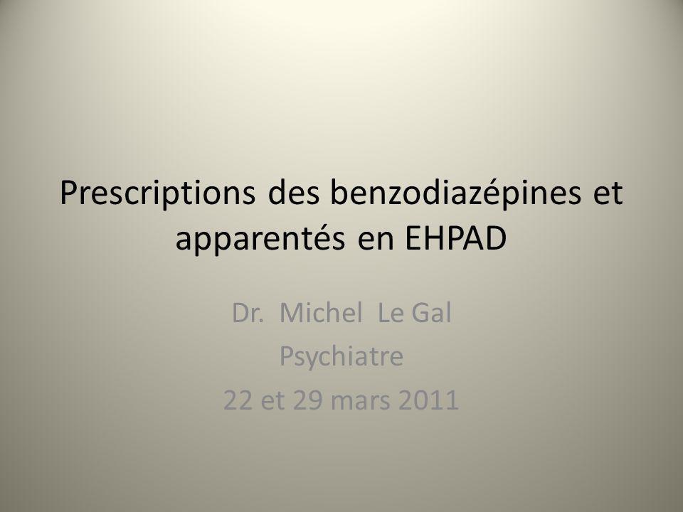 Prescriptions des benzodiazépines et apparentés en EHPAD Dr. Michel Le Gal Psychiatre 22 et 29 mars 2011