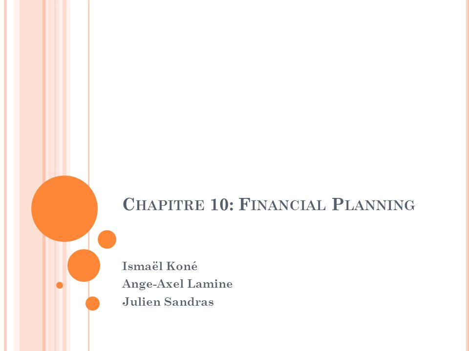 C HAPITRE 10: F INANCIAL P LANNING Ismaël Koné Ange-Axel Lamine Julien Sandras