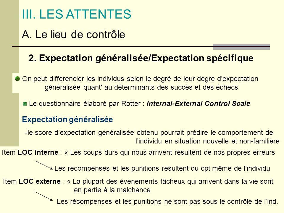 III. LES ATTENTES A. Le lieu de contrôle 2. Expectation généralisée/Expectation spécifique On peut différencier les individus selon le degré de leur d