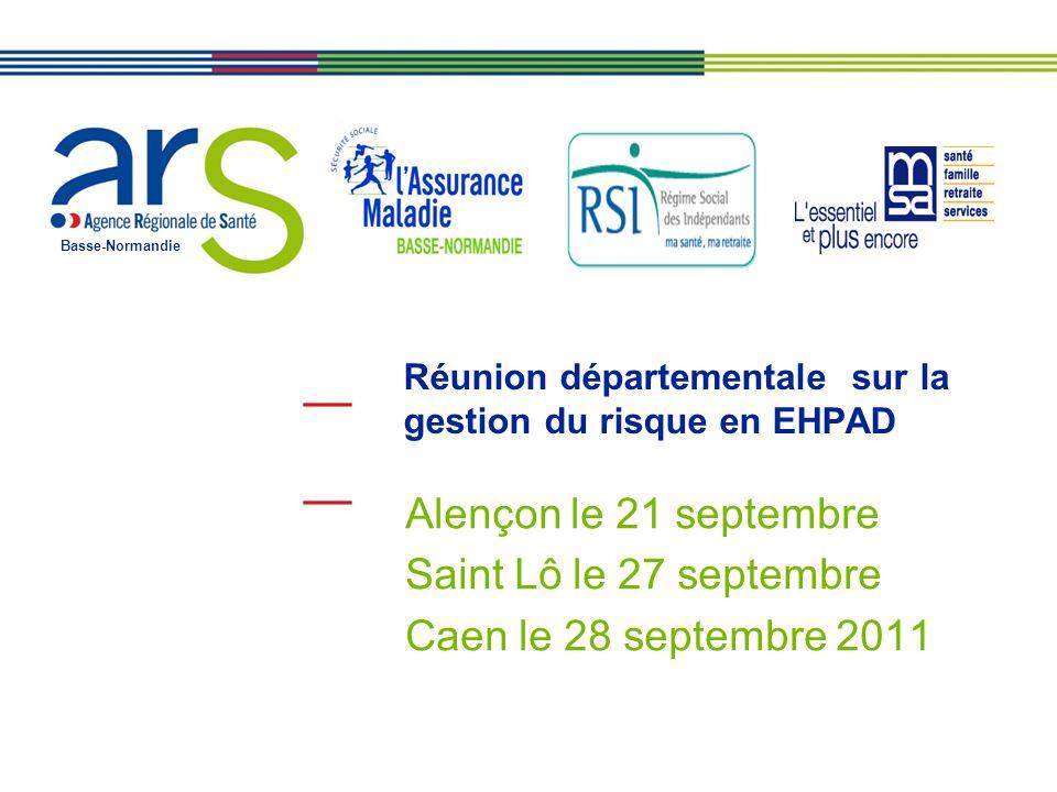 Basse-Normandie Réunion départementale sur la gestion du risque en EHPAD Alençon le 21 septembre Saint Lô le 27 septembre Caen le 28 septembre 2011