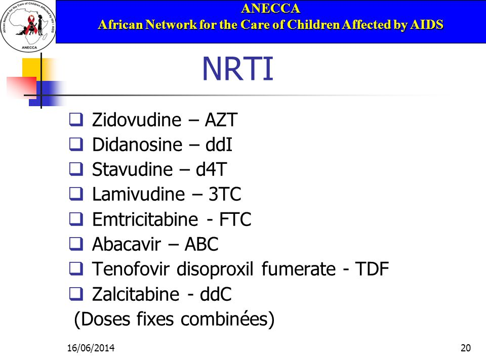 ANECCA African Network for the Care of Children Affected by AIDS 16/06/201420 NRTI Zidovudine – AZT Didanosine – ddI Stavudine – d4T Lamivudine – 3TC