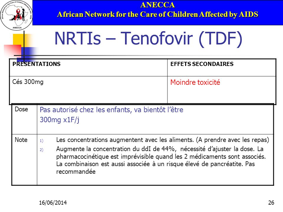 ANECCA African Network for the Care of Children Affected by AIDS 16/06/201426 NRTIs – Tenofovir (TDF) PRESENTATIONSEFFETS SECONDAIRES Cés 300mg Moindr