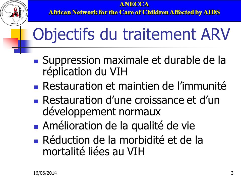 ANECCA African Network for the Care of Children Affected by AIDS 16/06/201464 Recommandations de lOMS pour la Surveillance biologique: Bilan de base essentiel – Hématocrite Souhaitable – NFS (incluant le nombre de lymphocytes totaux), transaminases, bilan lipidique (cholesterol, triglycerides, glycémie) Si disponible – Taux de CD4 Optionnelle – Charge virale