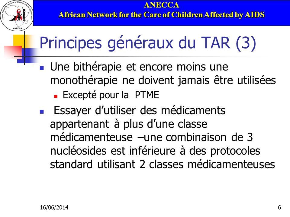 ANECCA African Network for the Care of Children Affected by AIDS 16/06/20146 Principes généraux du TAR (3) Une bithérapie et encore moins une monothér