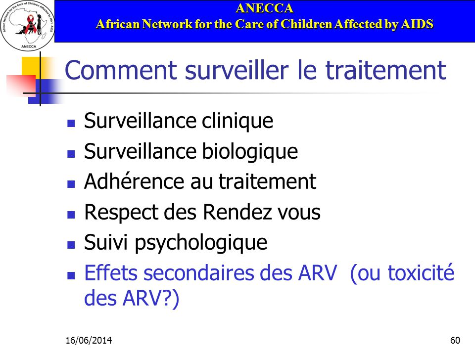 ANECCA African Network for the Care of Children Affected by AIDS 16/06/201460 Comment surveiller le traitement Surveillance clinique Surveillance biol