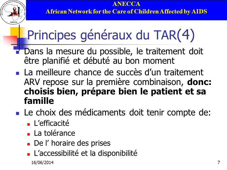 ANECCA African Network for the Care of Children Affected by AIDS 16/06/20148 Principes généraux du TAR (5) Un suivi régulier avec surveillance est essentiel Les ARV ont des effets secondaires et des interactions médicamenteuses Le traitement devrait être arrêté/changé si nécessaire Il devrait y avoir l engagement de continuer à soutenir le patient (et la famille)
