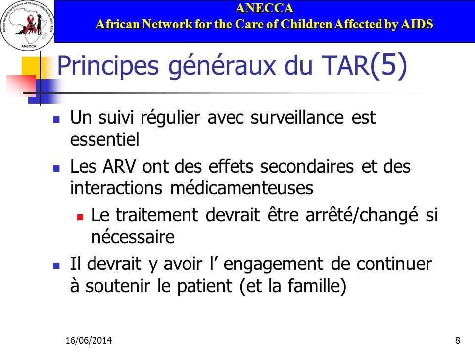 ANECCA African Network for the Care of Children Affected by AIDS 16/06/20148 Principes généraux du TAR (5) Un suivi régulier avec surveillance est ess
