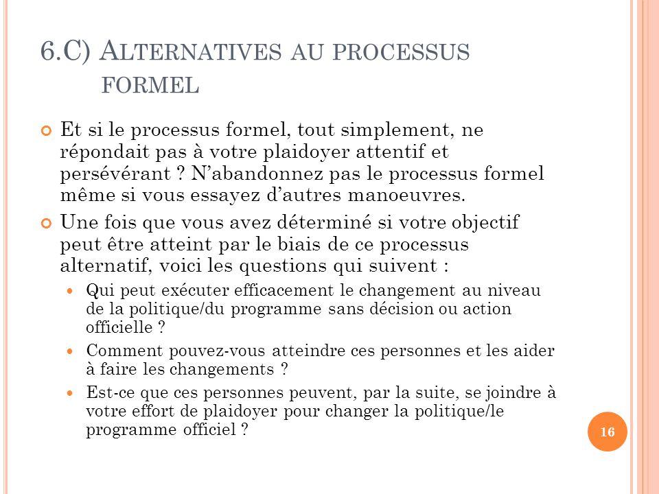 6.C) A LTERNATIVES AU PROCESSUS FORMEL Et si le processus formel, tout simplement, ne répondait pas à votre plaidoyer attentif et persévérant .