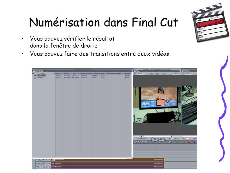 Numérisation dans Final Cut Vous pouvez vérifier le résultat dans la fenêtre de droite Vous pouvez faire des transitions entre deux vidéos.