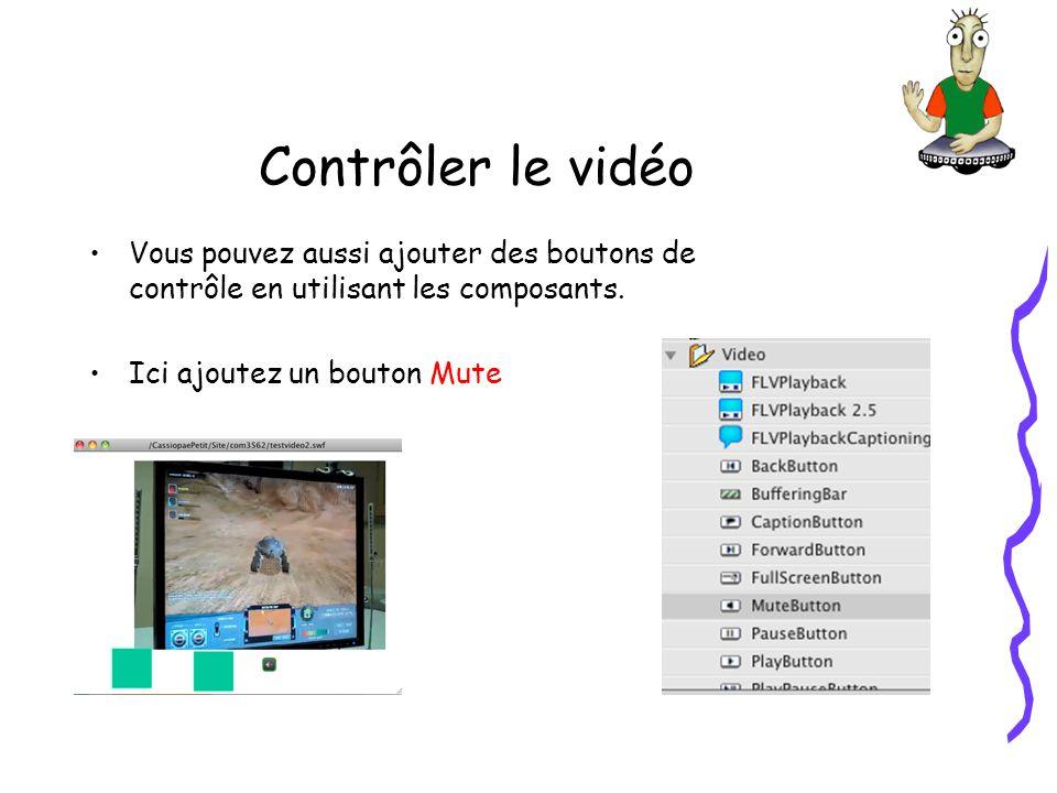 Contrôler le vidéo Vous pouvez aussi ajouter des boutons de contrôle en utilisant les composants.