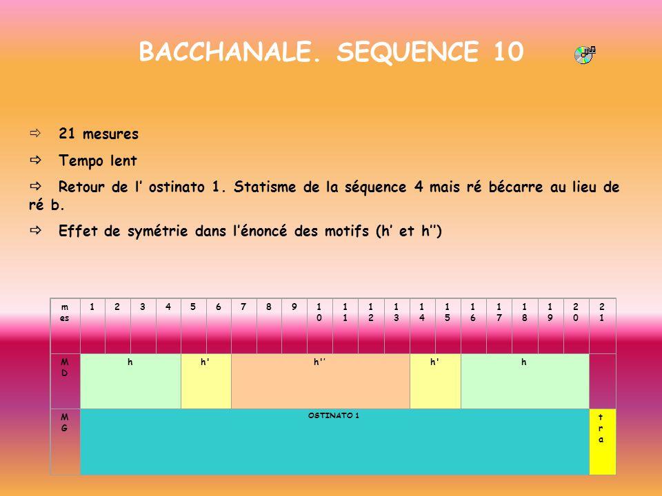 BACCHANALE. SEQUENCE 10 21 mesures Tempo lent Retour de l ostinato 1. Statisme de la séquence 4 mais ré bécarre au lieu de ré b. Effet de symétrie dan
