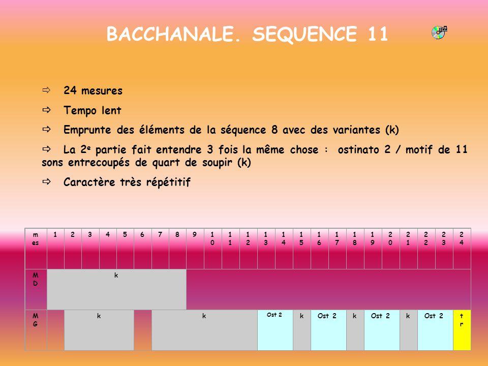 BACCHANALE. SEQUENCE 11 24 mesures Tempo lent Emprunte des éléments de la séquence 8 avec des variantes (k) La 2 e partie fait entendre 3 fois la même