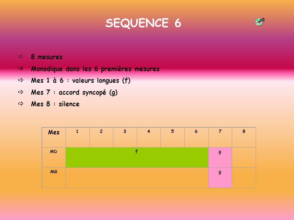 SEQUENCE 6 8 mesures Monodique dans les 6 premières mesures Mes 1 à 6 : valeurs longues (f) Mes 7 : accord syncopé (g) Mes 8 : silence Mes 12345678 MD