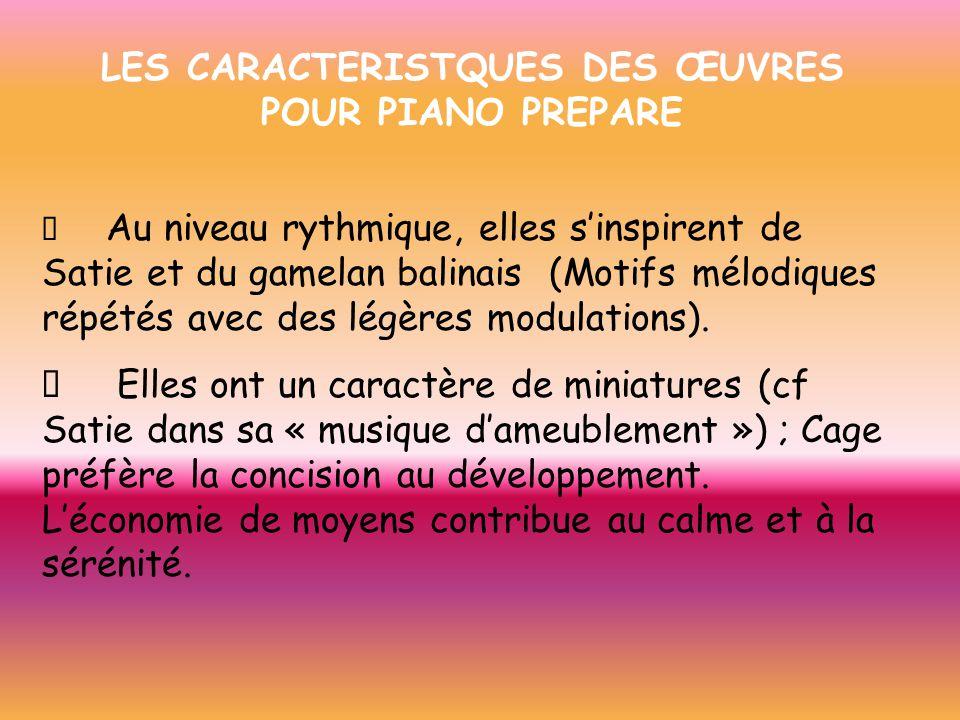 LES CARACTERISTQUES DES ŒUVRES POUR PIANO PREPARE Au niveau rythmique, elles sinspirent de Satie et du gamelan balinais (Motifs mélodiques répétés ave