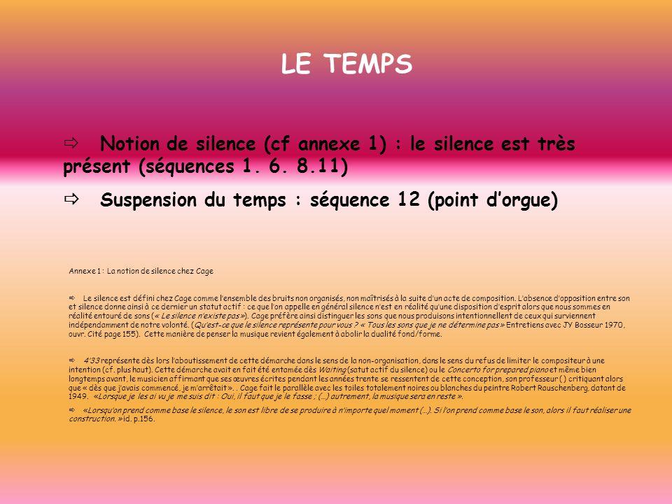 LE TEMPS Notion de silence (cf annexe 1) : le silence est très présent (séquences 1. 6. 8.11) Suspension du temps : séquence 12 (point dorgue) Annexe