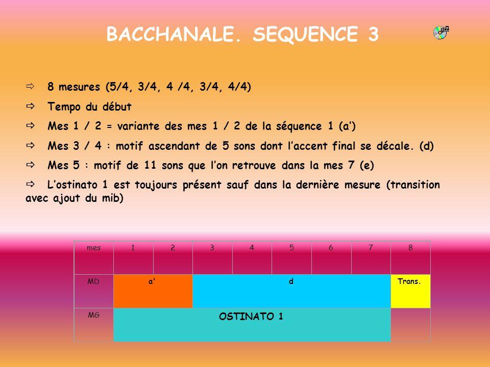 BACCHANALE. SEQUENCE 3 8 mesures (5/4, 3/4, 4 /4, 3/4, 4/4) Tempo du début Mes 1 / 2 = variante des mes 1 / 2 de la séquence 1 (a) Mes 3 / 4 : motif a