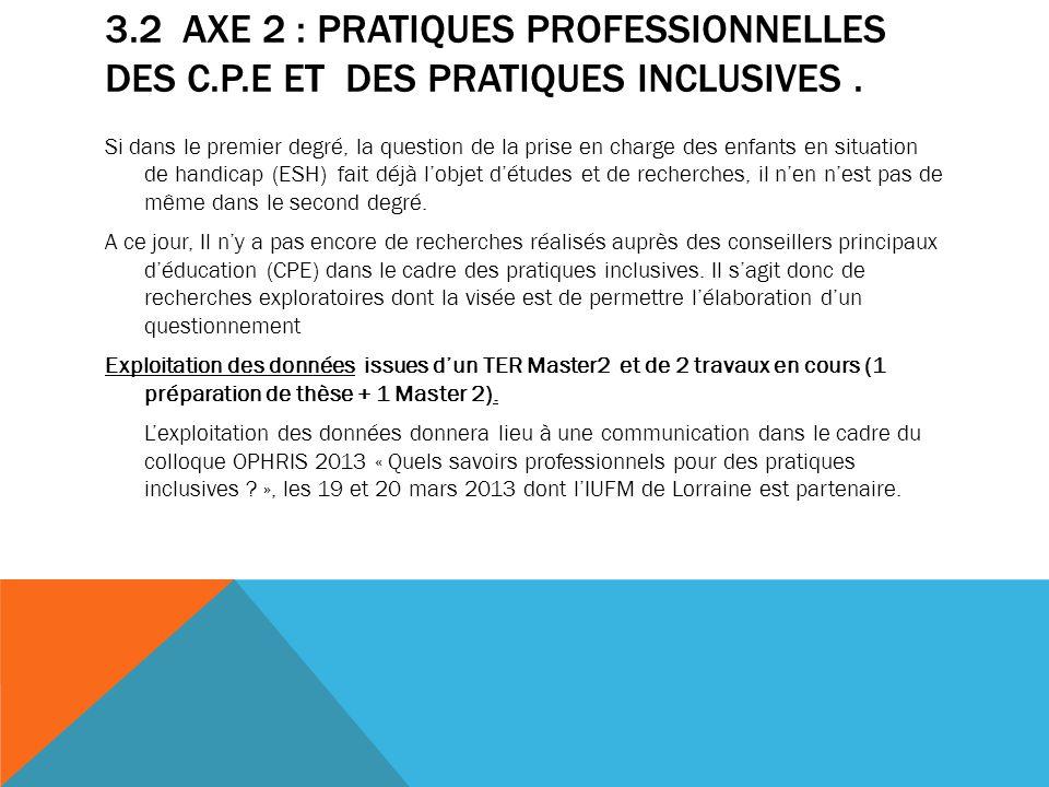 3.2 AXE 2 : PRATIQUES PROFESSIONNELLES DES C.P.E ET DES PRATIQUES INCLUSIVES. Si dans le premier degré, la question de la prise en charge des enfants