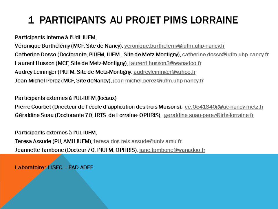 1 PARTICIPANTS AU PROJET PIMS LORRAINE Participants interne à l'UdL-IUFM, Véronique Barthélémy (MCF, Site de Nancy), veronique.barthelemy@iufm.uhp-nan
